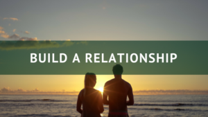 Build a relationship